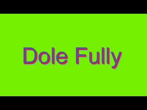 How to Pronounce Dole Fully