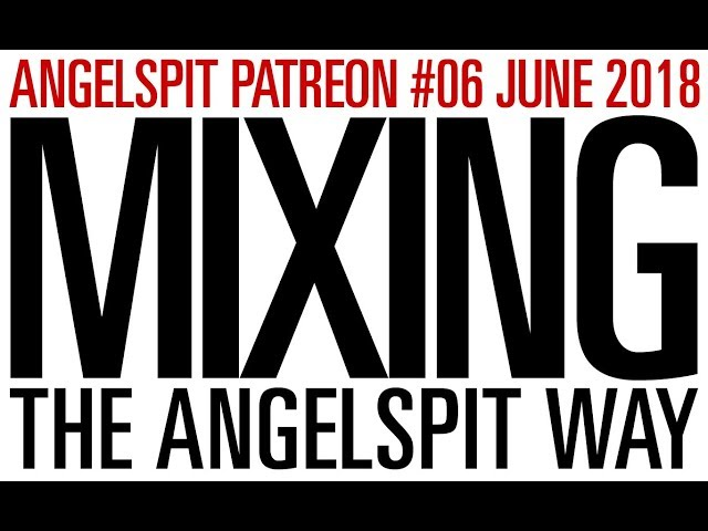 MIXING - THE ANGELSPIT WAY
