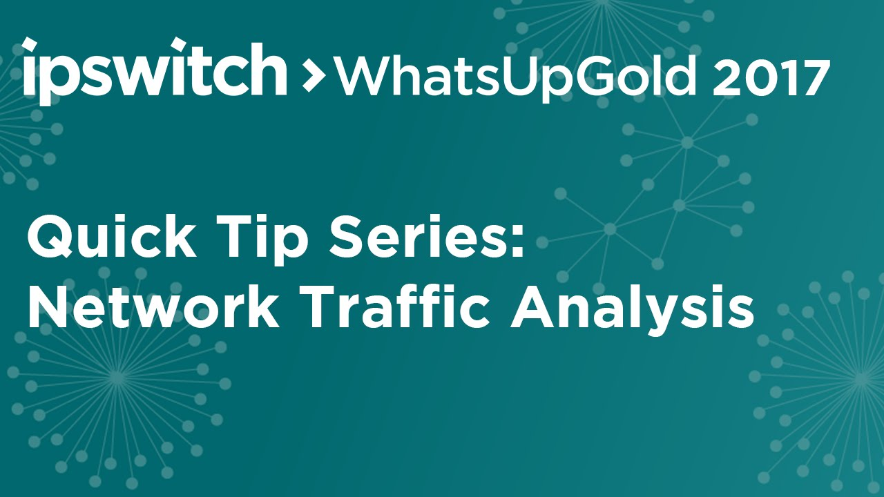 WhatsUp Gold 2017 Quick Tips Series: Network Traffic Analysis