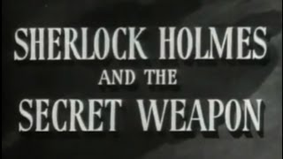 Sherlock Holmes and The Secret Weapon (1943) [Thriller]
