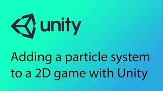 Unity 2D Game Design Tutorial 25 - Particle Systems