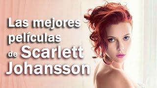Las 5 Mejores Películas de Scarlett Johansson