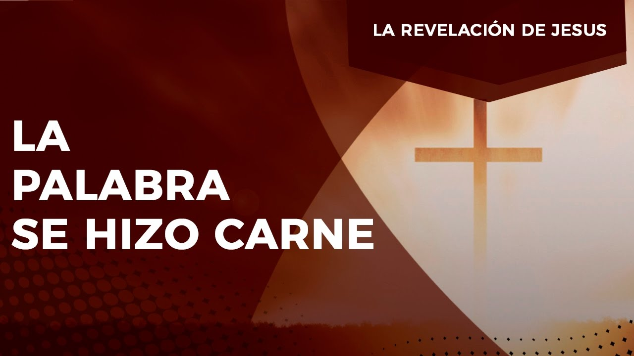 Pastor Javier Bertucci - Serie la Revelación de Jesús: La Palabra se hizo carne
