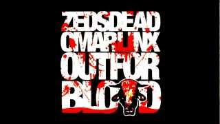 Out For Blood- Zeds Dead ft. Omar Linx