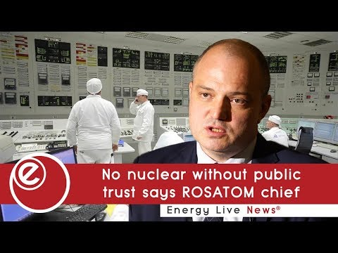No nuclear without public trust says ROSATOM chief