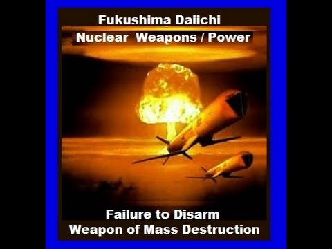 Fukushima & Nuclear Power / Weapons: Failure to Disarm (full video)