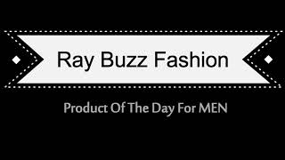 Ray Buzz Fashion - Product Of The Day For MEN 19/02/2018