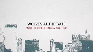 Wolves At The Gate - Stop The Bleeding (Acoustic)