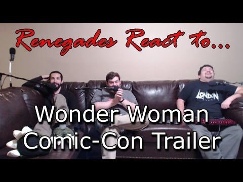 Renegades React to... Wonder Woman Comic-Con Trailer