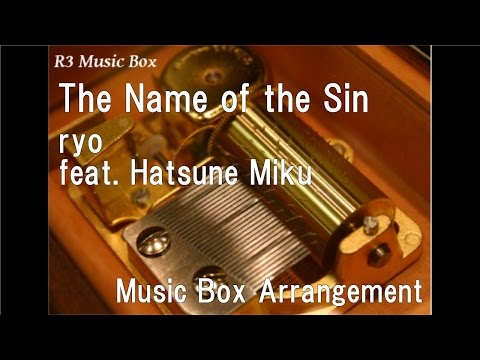 """The Name Of The Sin/ryo (supercell) Feat. Hatsune Miku [Music Box] (""""Project DIVA X"""" OP)"""