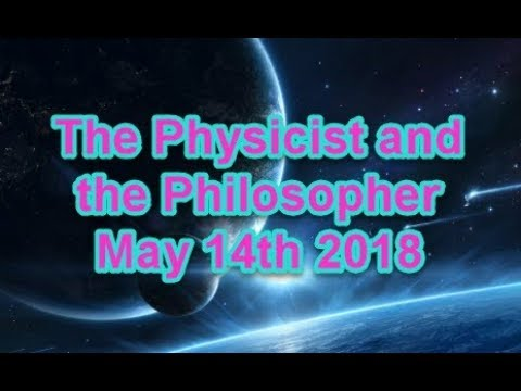 The Physicist  and the Philosopher May 14th 2018