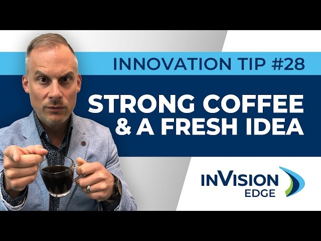 Weekly Innovation Tip #28 | Strong Coffee & A Fresh Idea | inVision Edge