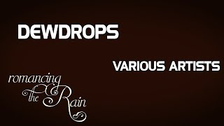 Dewdrops - Various Artists (Album: Romancing The Rain)