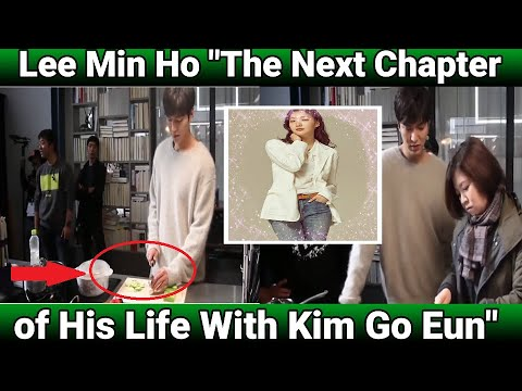Lee Min Ho The Next Chapter of His Life With Kim Go Eun
