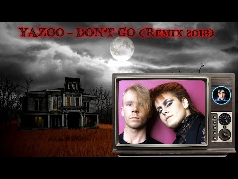 YAZOO  DONT GO Remix 2018 Un Music