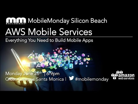 MobileMonday Silicon Beach - June 26 2017 - AWS Mobile Services