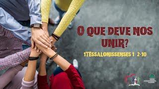 O QUE DEVE NOS UNIR? 1 Tessalonissenses 1.2-10