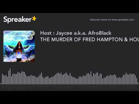 THE MURDER OF FRED HAMPTON & HOUSE NEGRO F.B.I. INFORMANTS