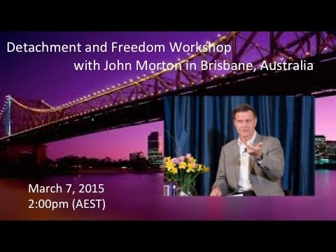 Detachment and Freedom Workshop with John Morton in Brisbane, Australia