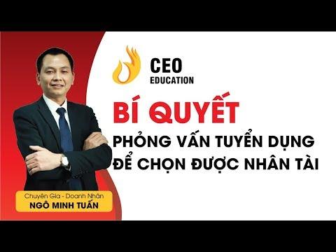 Bí Quyết Phỏng Vấn Tuyển Dụng Để Chọn Được Nhân Tài   Ngô Minh Tuấn   #Học_Viện_CEO_Việt_Nam