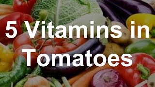 5 Vitamins in Tomatoes - Health Benefits of Tomatoes