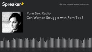 Can Women Struggle with Porn Too?