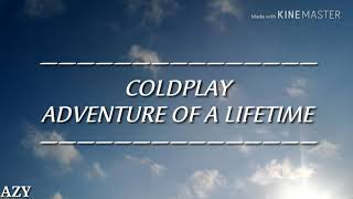 Coldplay - Adventure of a Lifetime(Lirik dan terjemahan)
