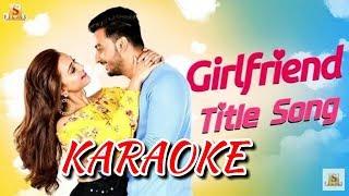 Girlfriend KARAOKE | Girlfriend movie | Jeet Gannguli | Rupam Islam | #Karaoke #Girlfriend