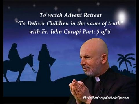 Advent Retreat ~ with Fr. John Corapi:  Part: 5 of 6