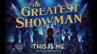 The Greatest Showman Cast - This is Me (Dave Aude Remix) mp3