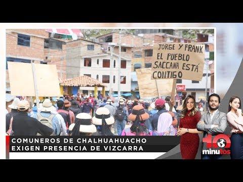 Comuneros de Chalhuahuacho exigen presencia de Vizcarra - 10 minutos Edición Tarde