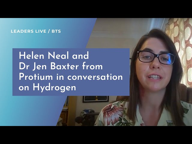 Helen Neal and Dr Jen Baxter from Protium in conversation on Hydrogen | Leaders LIVE BTS