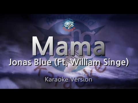 Jonas Blue-Mama (Ft. William Singe) (Melody) (Karaoke Version) [ZZang KARAOKE]