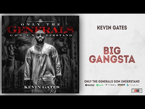 Kevin Gates - Big Gangsta (Only the Generals Gon Understand)