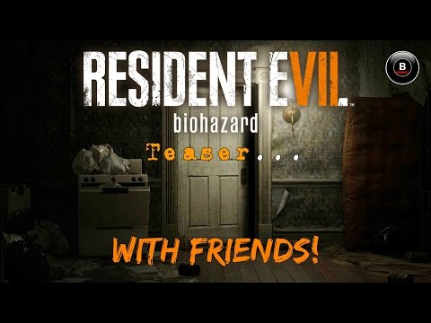 Friends Play: Resident Evil 7 Teaser  /w Jordan.