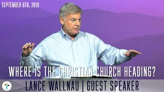 Where The Christian Church Is Heading | Lance Wallnau | Sojourn Church Carrollton Texas