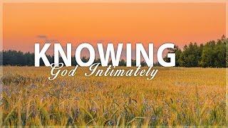 Knowing God Intimately - Billy Humphrey