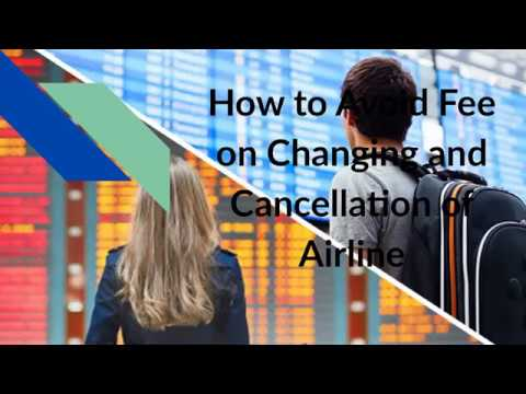 How To Avoid Fee On Changing And Cancellation Of Airline