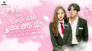Là Anh Yêu Em Đó I OST Đại Ca Đi Học (Phim Học Đường 2019) I Đạt Max - KAYA Club