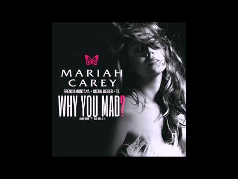 Mariah Carey ft French Montana, Justin Bieber & T.I. - Why You Mad (Infinity Remix)