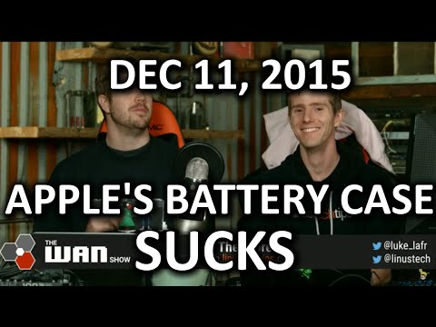 The WAN Show - iPhone Battery Case FAIL and Troll Insurance - Dec 11, 2015