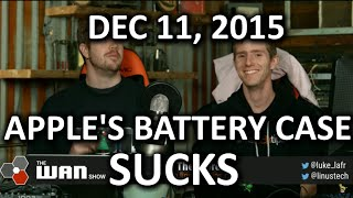 the wan show iphone battery case fail and troll insurance dec 11 2015
