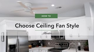 How To Choose Ceiling Fan Style | Hunter