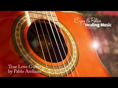 True Love Spanish Guitar for Healing and Relaxing