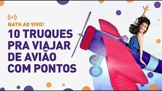 Baixar NATH AO VIVO! 10 TRUQUES PRA VIAJAR DE AVIÃO COM PONTOS E MILHAS! Nova temporada. (Agora gravado)