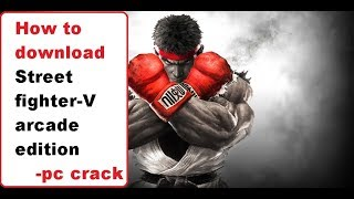 How to download Street Fighter V: Arcade Edition |Pc crack