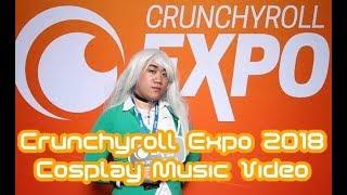 Crunchyroll Expo 2018 - Cosplay Music Video