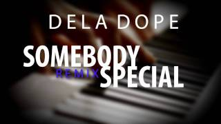 Somebody Special (Remix) - Dela Dope & AM Kidd