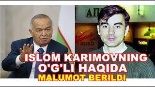 ISLOM KARIMOVNING O G LI HAQIDA MALUMOT BERILDI