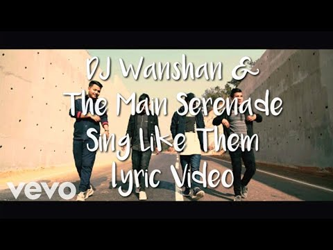 DJ Wanshan & The Main Serenade - Sing Like Them (lyric Video)
